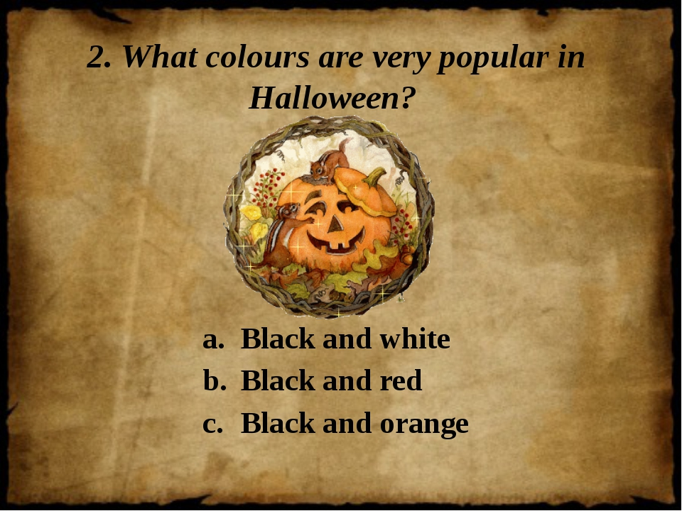 2. What colours are very popular in Halloween? Black and white Black and red...