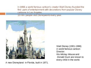 In 1955 a world famous cartoon's creator Walt Disney founded the first park o