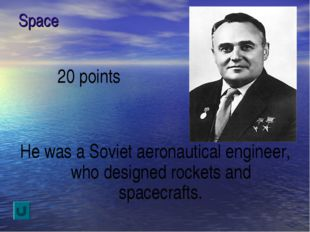 Space 20 points He was a Soviet aeronautical engineer, who designed rockets a