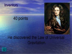 Inventors 40 points He discovered the Law of Universal Gravitation.