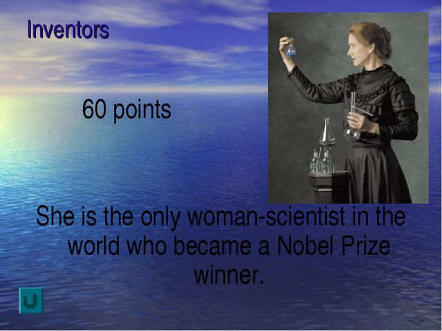 Inventors 60 points She is the only woman-scientist in the world who became a...