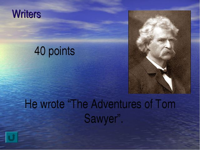 "Writers 40 points He wrote ""The Adventures of Tom Sawyer""."