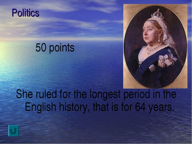 Politics 50 points She ruled for the longest period in the English history, t...