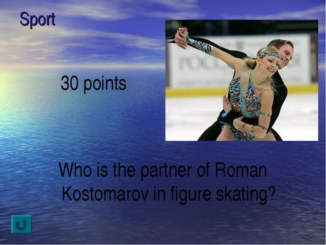 Sport 30 points Who is the partner of Roman Kostomarov in figure skating?