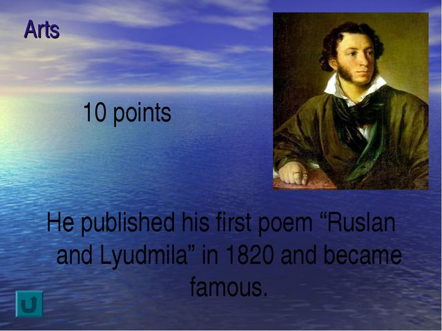 "Arts 10 points He published his first poem ""Ruslan and Lyudmila"" in 1820 and..."