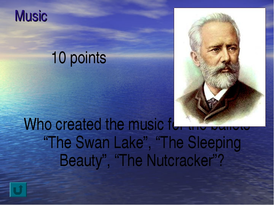 "Music 10 points Who created the music for the ballets ""The Swan Lake"", ""The S..."