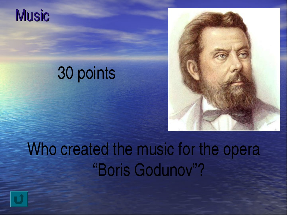"Music 30 points Who created the music for the opera ""Boris Godunov""?"