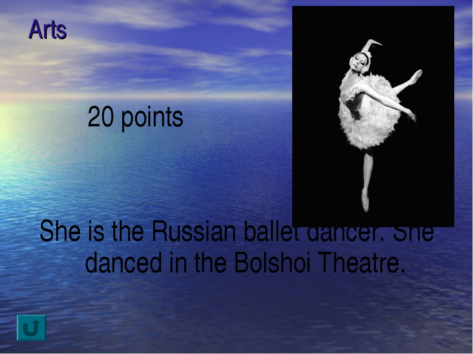 Arts 20 points She is the Russian ballet dancer. She danced in the Bolshoi Th...