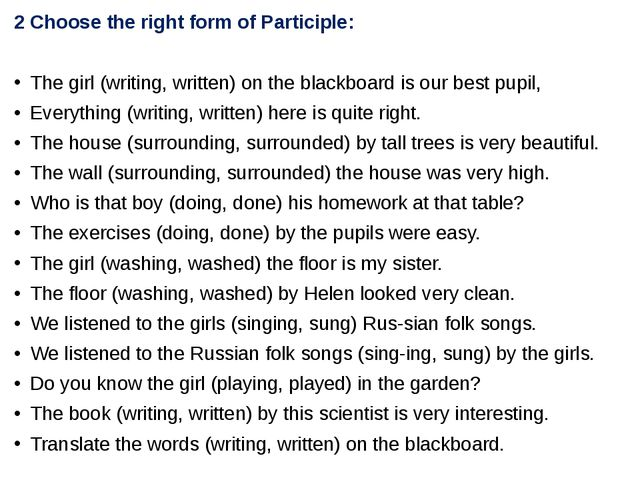 2 Choose the right form of Participle: The girl (writing, written) on the bla...