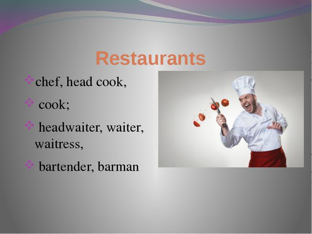 Restaurants chef, head cook, cook; headwaiter, waiter, waitress, bartender, b...