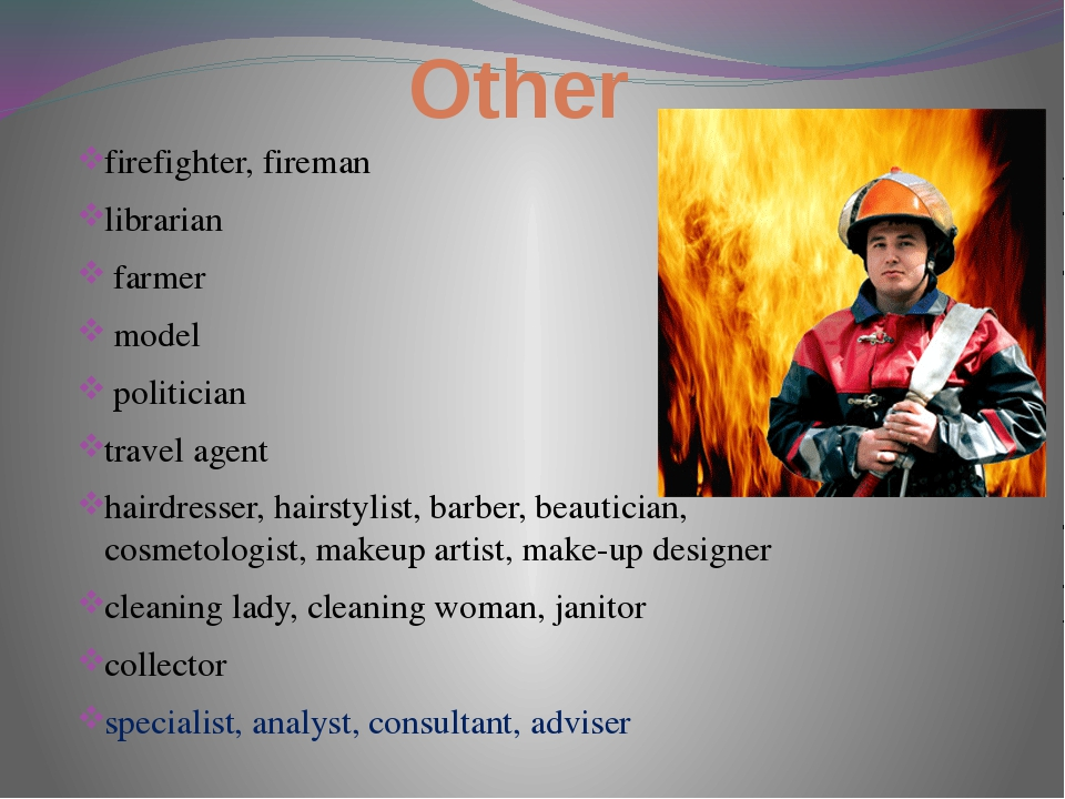 Other firefighter, fireman librarian farmer model politician travel agent hai...