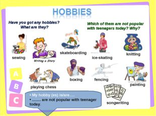 Have you got any hobbies? What are they? sewing skateboarding ice-skating kni