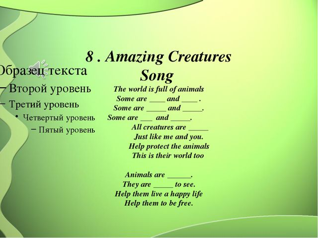 8 . Amazing Creatures Song The world is full of animals Some are ____ and __...
