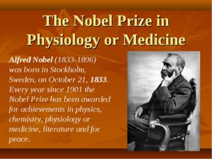 The Nobel Prize in Physiology or Medicine Alfred Nobel (1833-1896) was born i