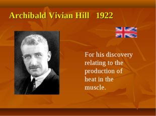 Archibald Vivian Hill 1922 For his discovery relating to the production of he