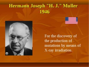 """Hermann Joseph """"H. J."""" Muller 1946 For the discovery of the production of mut"""