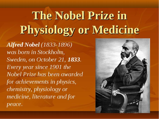 The Nobel Prize in Physiology or Medicine Alfred Nobel (1833-1896) was born i...