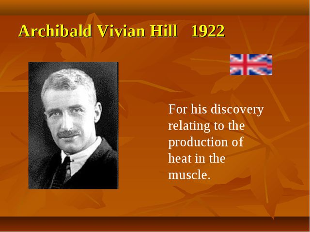 Archibald Vivian Hill 1922 For his discovery relating to the production of he...