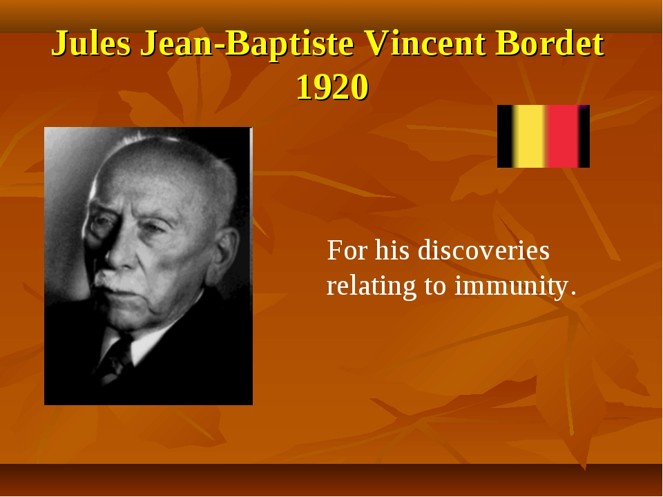 Jules Jean-Baptiste Vincent Bordet 1920 For his discoveries relating to immun...