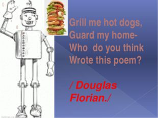 Grill me hot dogs, Guard my home- Who do you think Wrote this poem? / Douglas