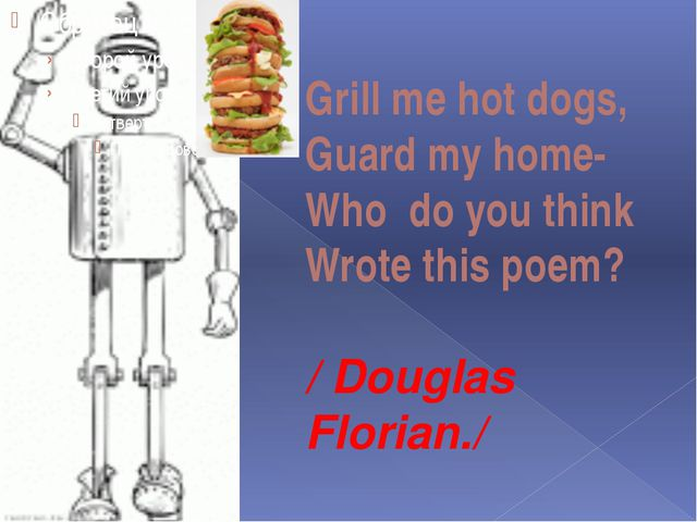 Grill me hot dogs, Guard my home- Who do you think Wrote this poem? / Douglas...