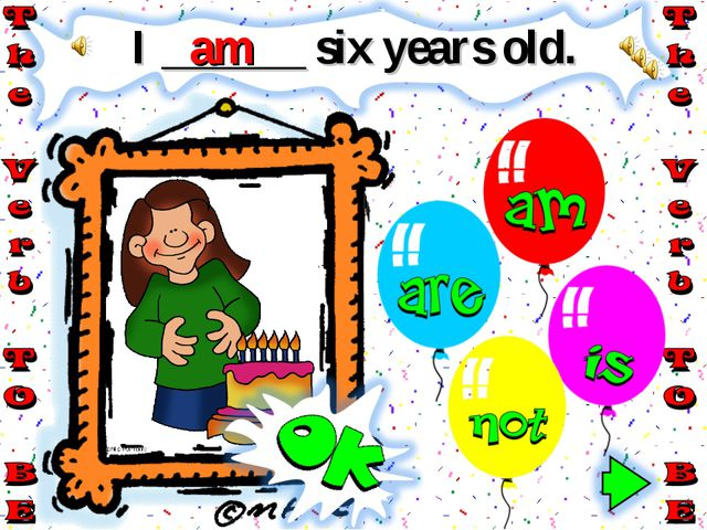 I ______ six years old. am