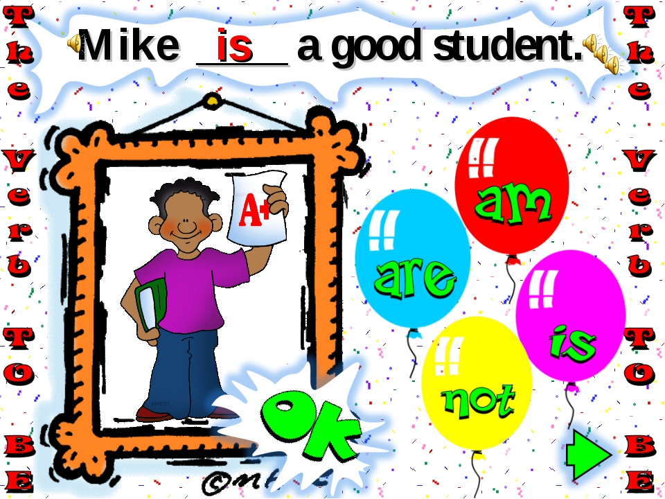 Mike ____ a good student. is