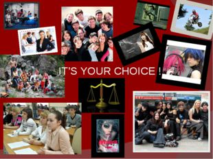 IT'S YOUR CHOICE !