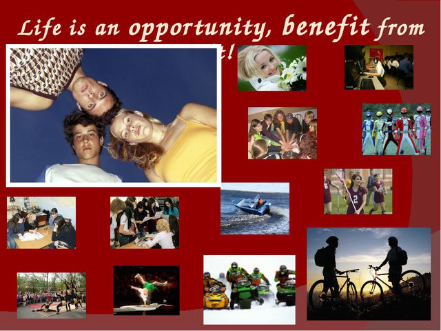 Life is an opportunity, benefit from it!
