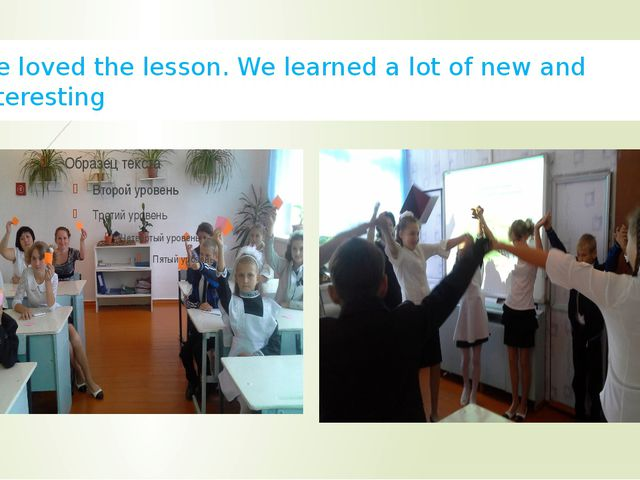 We loved the lesson. We learned a lot of new and interesting