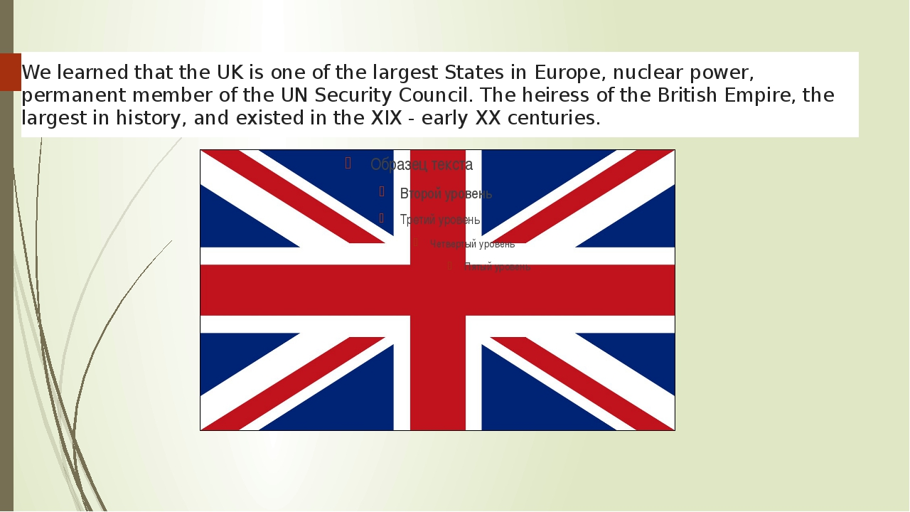 We learned that the UK is one of the largest States in Europe, nuclear power,...