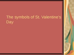 The symbols of St. Valentine's Day