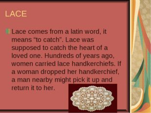 "LACE Lace comes from a latin word, it means ""to catch"". Lace was supposed to"