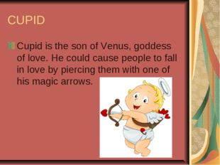 CUPID Cupid is the son of Venus, goddess of love. He could cause people to fa