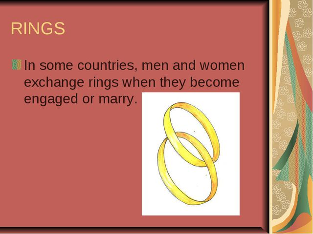 RINGS In some countries, men and women exchange rings when they become engage...