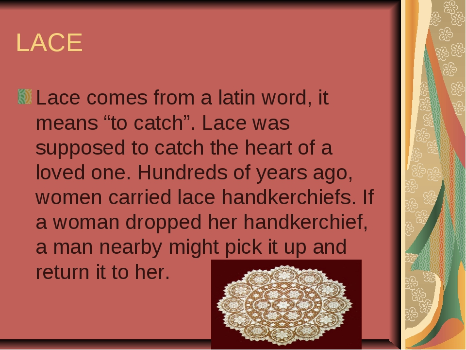 "LACE Lace comes from a latin word, it means ""to catch"". Lace was supposed to..."