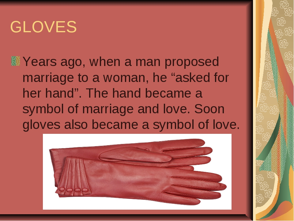 "GLOVES Years ago, when a man proposed marriage to a woman, he ""asked for her..."