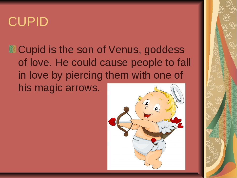 CUPID Cupid is the son of Venus, goddess of love. He could cause people to fa...