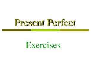 Present Perfect Exercises