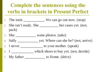 Complete the sentences using the verbs in brackets in Present Perfect The tra