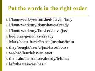 Put the words in the right order I/homework/yet/finished/ haven't/my I/homewo