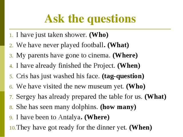 Ask the questions I have just taken shower. (Who) We have never played footba...