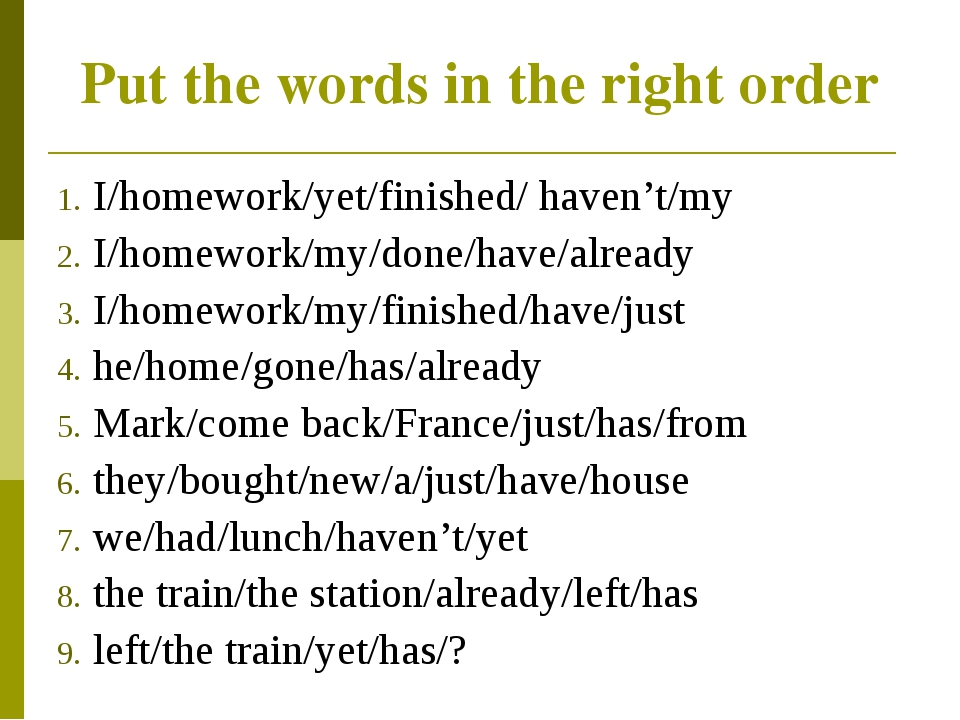 Put the words in the right order I/homework/yet/finished/ haven't/my I/homewo...