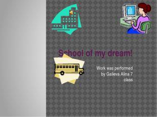 School of my dream! Work was performed by Galieva Alina 7 class