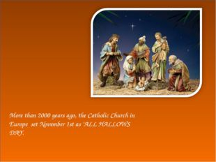 """More than 2000 years ago, the Catholic Church in Europe set November 1st as """""""