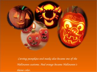 Carving pumpkins and masks also became one of the Halloween customs. And ora