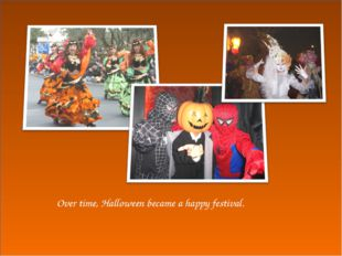 Over time, Halloween became a happy festival.