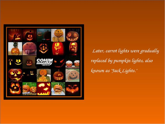 Later, carrot lights were gradually replaced by pumpkin lights, also known a...