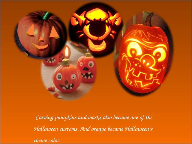 Carving pumpkins and masks also became one of the Halloween customs. And ora...