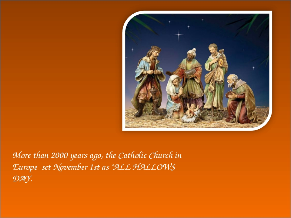 """More than 2000 years ago, the Catholic Church in Europe set November 1st as """"..."""